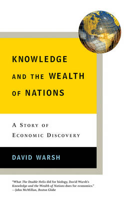 Knowledge and the Wealth of Nations: A Story of Economic Discovery - Warsh, David