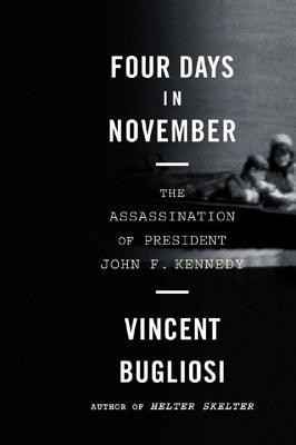 Four Days in November: The Assassination of President John F. Kennedy - Bugliosi, Vincent