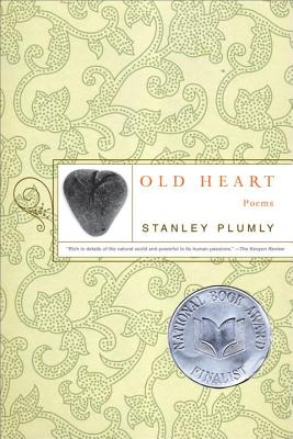Old Heart - Plumly, Stanley