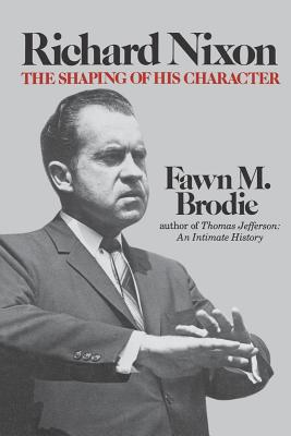 Richard Nixon: The Shaping of His Character - Brodie, Fawn M