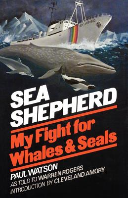 Sea Shepherd: My Fight for Whales & Seals - Watson, Paul, Dr., and Amory, Cleveland (Introduction by), and Cleveland Amory (Introduction by)