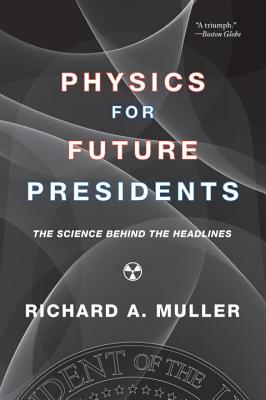 Physics for Future Presidents: The Science Behind the Headlines - Muller, Richard A