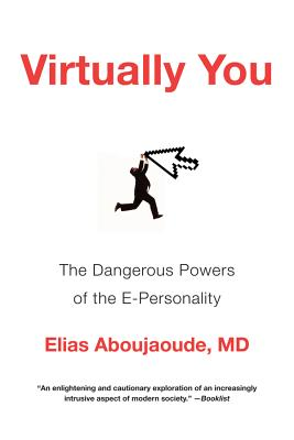 Virtually You: The Dangerous Powers of the E-Personality - Aboujaoude, Elias, MD
