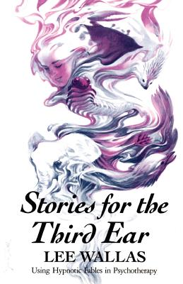 Stories for the Third Ear: Using Hypnotic Fables in Psychotherapy - Wallas, Lee