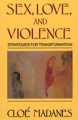 Sex, Love, and Violence: Strategies for Transformation - Madanes, Cloe