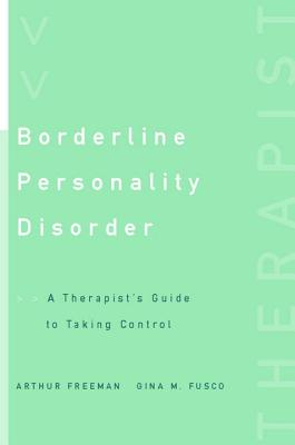 Borderline Personality Disorder: A Therapist's Guide to Taking Control - Freeman, Arthur, Edd, and Fusco, Gina M, Psy.D.