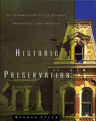 Historic Preservation: An Introduction to Its History, Principles, and Practice - Tyler, Norman