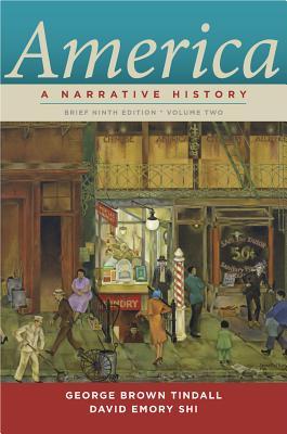 America, Volume 2: A Narrative History - Tindall, George Brown, and Shi, David Emory