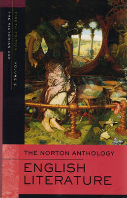 The Norton Anthology English Literature, Volume E: The Victorian Age - Greenblatt, Stephen J, Professor (Editor), and Abrams, M H (Editor), and Christ, Carol T (Editor)
