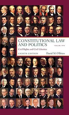 Constitutional Law and Politics, Volume Two: Civil Rights and Civil Liberties - O'Brien, David M, Professor