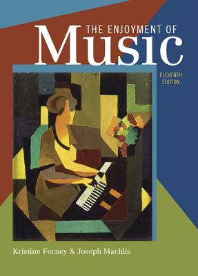 The Enjoyment of Music: An Introduction to Perceptive Listening - Forney, Kristine, and Machlis, Joseph