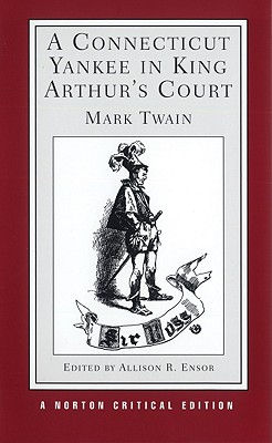 A Connecticut Yankee in King Arthur's Court - Twain, Mark, and Ensor, Allison E (Editor)