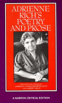 Adrienne Rich's Poetry and Prose - Rich, Adrienne Cecile, and Gelpi, Barbara Charlesworth (Editor), and Gelpi, Albert, PhD (Editor)