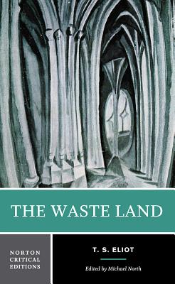 The Waste Land - Eliot, T S, Professor, and North, Michael (Editor)