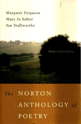 The Norton Anthology of Poetry - Ferguson, Margaret, Ms. (Editor), and Salter, Mary Jo (Editor), and Stallworthy, Jon (Editor)