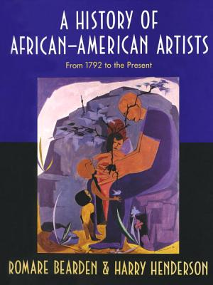 History of African-American Artists: From 1792 to the Present - Bearden, Romare, and Henderson, Harry
