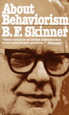 About Behaviorism - Skinner, Burrhus Frederic, and Skinner, B F