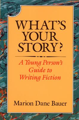 What's Your Story?: A Young Person's Guide to Writing Fiction - Bauer, Marion Dane