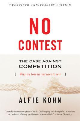 No Contest: The Case Against Competition - Kohn, Alfie