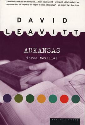 Arkansas: Three Novellas - Leavitt, David