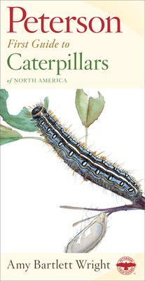 Peterson First Guide to Caterpillars of North America - Wright, Amy Bartlett, and Peterson, Roger Tory (Editor)