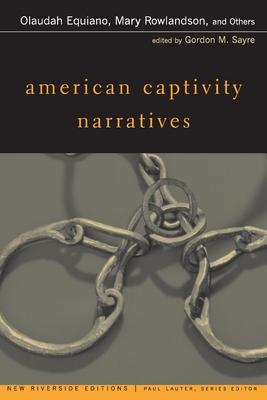 American Captivity Narratives - Equiano, Olaudah, and Rowlandson, Mary, and Lauter, Paul (Editor)