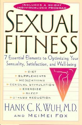 Sexual Fitness: 7 Essential Elements to Optimizing Your Sensuality, Satisfaction, and Well-Being - Wuh, Hank C K, Dr., and Fox, Meimei
