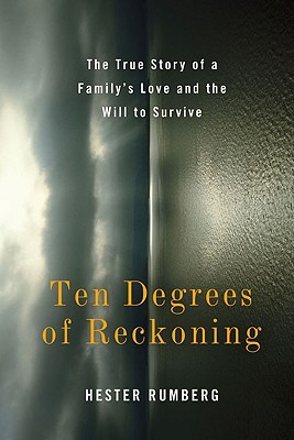 Ten Degrees of Reckoning: The True Story of a Family's Love and the Will to Survive - Rumberg, Hester