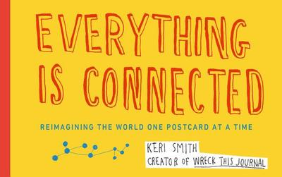 Everything Is Connected: Reimagining the World One Postcard at a Time - Smith, Keri