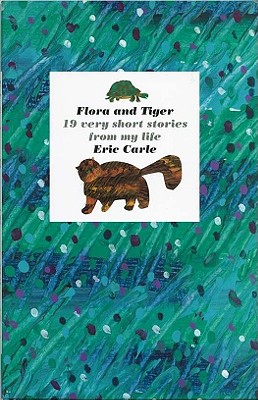 Flora and Tiger - Carle, Eric, and Ayliffe