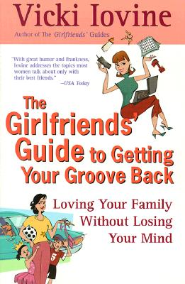 The Girlfriends' Guide to Getting Your Groove Back - Iovine, Vicki