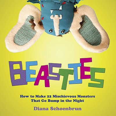 Beasties: How to Make 22 Mischievous Monsters That Go Bump in the Night - Schoenbrun, Diana, and Williams, Tory (Photographer)