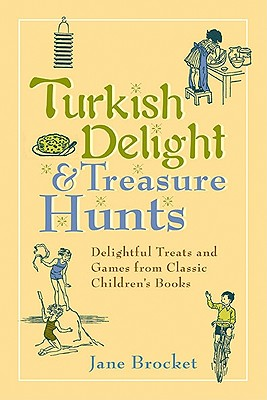 Turkish Delight & Treasure Hunts: Delightful Treats and Games from Classic Children's Books - Brocket, Jane