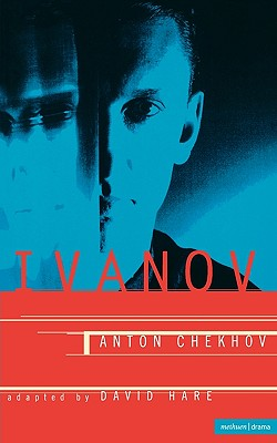 Ivanov: A Play in Four Acts - Chekhov, Anton, and Hare, David (Editor)