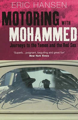 Motoring with Mohammed: Journeys to Yemen and the Red Sea - Hansen, Eric