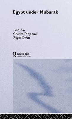 Egypt Under Mubarak - Tripp, Charles (Editor), and Owen, Roger (Editor)