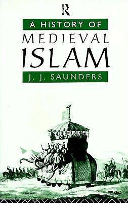A History of Medieval Islam - Saunders, J J, and Sanders, J J, and Saunders, John J