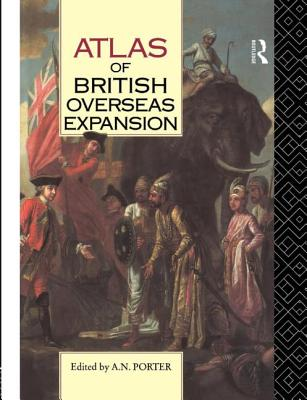 Atlas of British Overseas Expansion - Porter, A N (Editor)