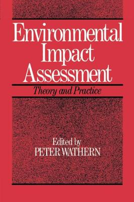 Environmental Impact Assessment: Theory and Practice - Wathern, Peter