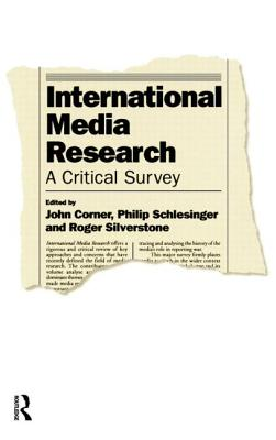 International Media Research: A Critical Survey - Corner, John (Editor), and Schlesinger, Philip (Editor), and Silverstone, Roger (Editor)