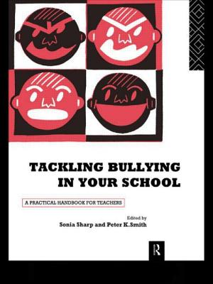 Tackling Bullying in Your School: A Practical Handbook for Teachers - Sharp, Sonia, Dr. (Editor), and Smith, Peter K, Professor, PhD (Editor)
