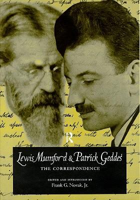 Lewis Mumford and Patrick Geddes: The Correspondence - Novak, Frank G, and Mumford, Lewis, Professor, and Novak Jr, Frank G (Editor)