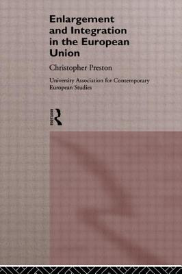 The Enlargement and Integration of the European Union: Issues and Strategies - Preston, Chris, and Clark, David