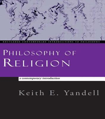 Philosophy of Religion: A Contemporary Introduction - Yandell, Keith E, and Yandell Keith, E