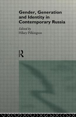 Gender, Generation and Identity in Contemporary Russia - Pilkington, H, and Pilkington, Hilary (Editor)