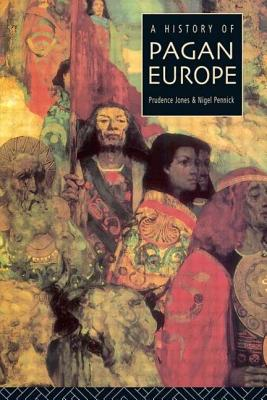 A History of Pagan Europe - Jones, Prudence, and Pennick, Nigel