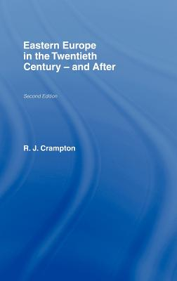 Eastern Europe in the Twentieth Century - And After - Crampton, Richard