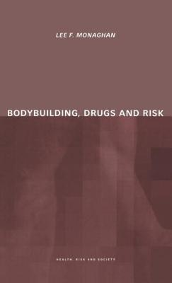Bodybuilding, Drugs and Risk - Monaghan, Lee