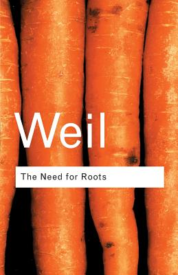 The Need for Roots: Prelude to a Declaration of Duties Towards Mankind - Weil, Simone, and Wills, Arthur (Translated by), and Eliot, T S, Professor (Preface by)