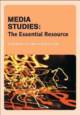 Media Studies: The Essential Resource - Rayner, Philip (Editor), and Casey Benyahia, Sarah, and Gardner, Abigail